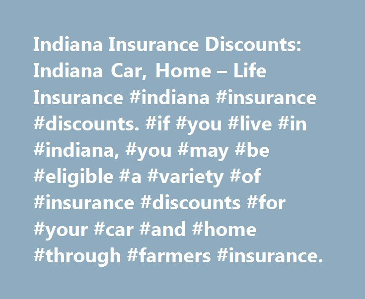Indiana Insurance Discounts: Indiana Car, Home – Life Insurance #indiana #insurance #discounts. #if #you #live #in #indiana, #you #may #be #eligible #a #variety #of #insurance #discounts #for #your #car #and #home #through #farmers #insurance. http://zambia.remmont.com/indiana-insurance-discounts-indiana-car-home-life-insurance-indiana-insurance-discounts-if-you-live-in-indiana-you-may-be-eligible-a-variety-of-insurance-discounts-for-your-c/  # Indiana Insurance Discounts Discounts for the…