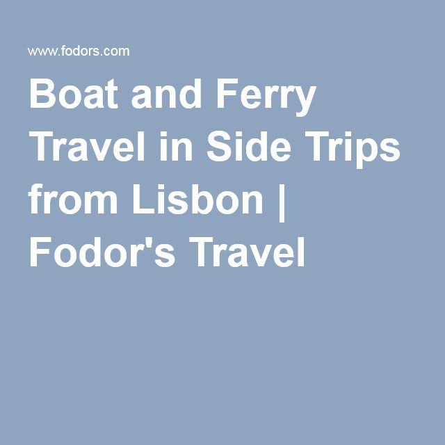 Boat and Ferry Travel in Side Trips from Lisbon | Fodor's Travel