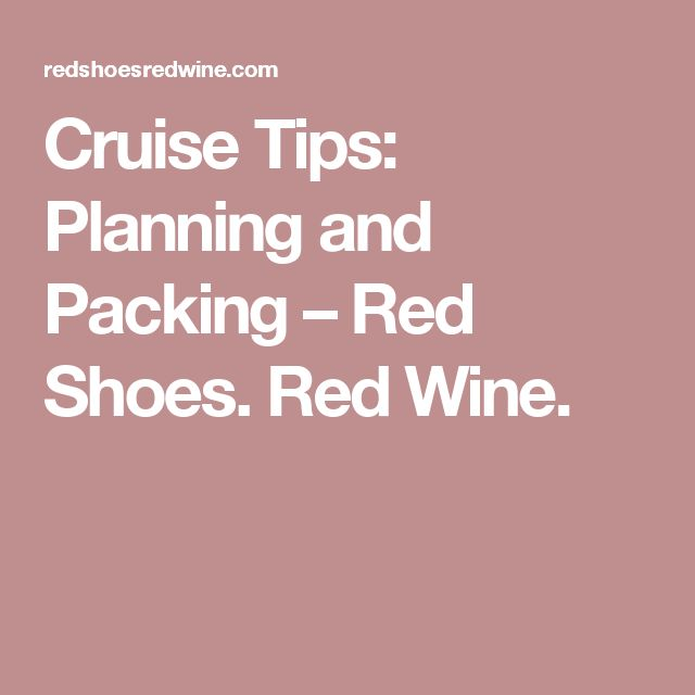 Cruise Tips: Planning and Packing – Red Shoes. Red Wine.