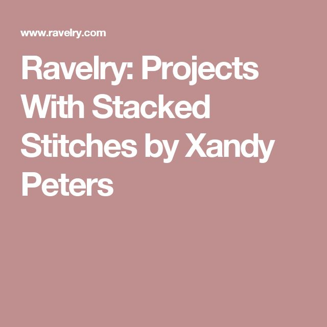 Ravelry: Projects With Stacked Stitches by Xandy Peters