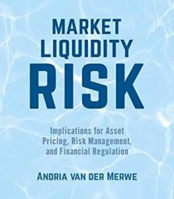 Market Liquidity Risk: Implications For Asset Pricing Risk Management And Financial Regulation PDF