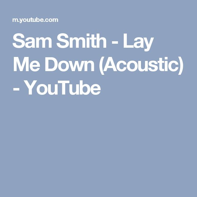 Sam Smith - Lay Me Down (Acoustic) - YouTube