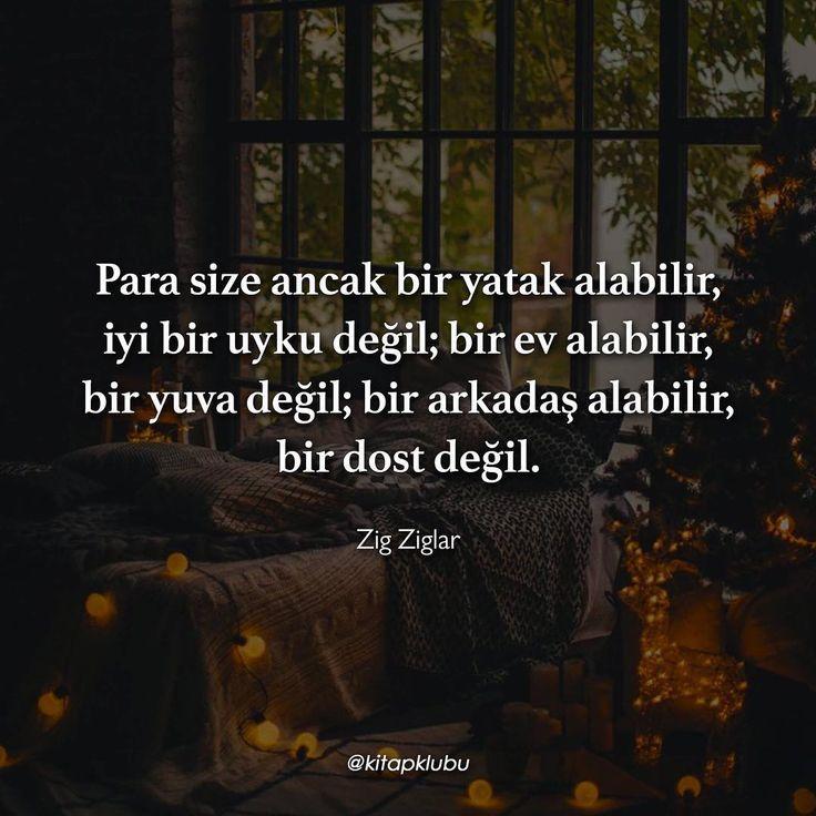 Para size ancak bir yatak alabilir, iyi bir uyku değil; bir ev alabilir, bir yuva değil; bir arkadaş alabilir, bir dost değil. - Zig Ziglar #sözler #anlamlısözler #güzelsözler #manalısözler #özlüsözler #alıntı #alıntılar #alıntıdır #alıntısözler #şiir #edebiyat