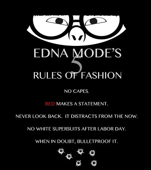 Edna Mode's 5 Rules of Fashion: No capes; red makes a statement; never look back, it distracts from the now; no white super suits after Labor Day; when in doubt, bulletproof it. #Disney #Pixar #TheIncredibles