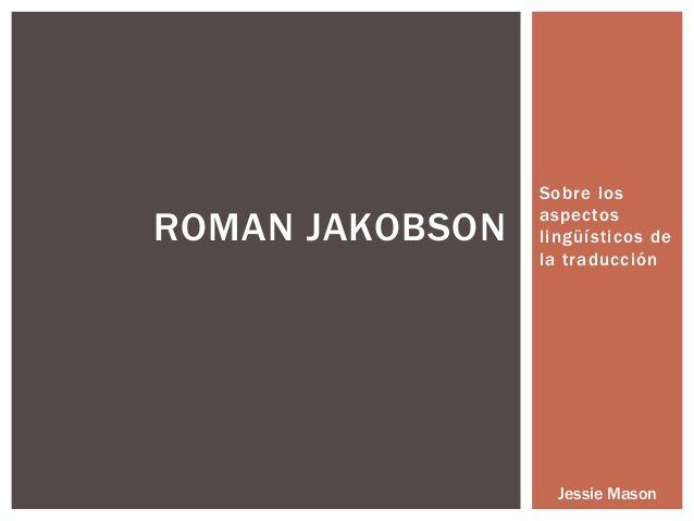 Roman Jakobson - Sobre los aspectos lingüísticos de la traduccion by Jessie Mason via slideshare