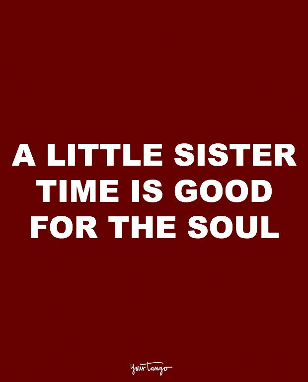 """A little sister time is good for the soul."""