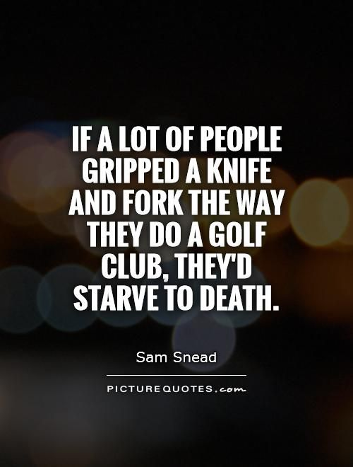 Sam Snead... #golf #quotes