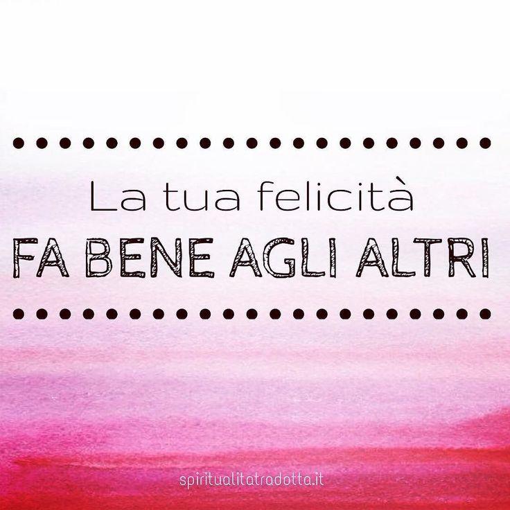 A te e agli altri ! #siifelice #felicità #goditilavita #gioiadivivere #pensieropositivo #starebene #riflessioni #stiledivita #allegria #spensieratezza #spiritualità #spiritualitatradotta