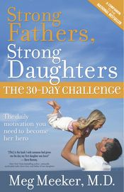 Strong Fathers, Strong Daughters   http://paperloveanddreams.com/book/537452173/strong-fathers-strong-daughters   Dr. Meg Meeker issues fathers thirty days of challenges to help strengthen their relationships with their daughters.Strong Fathers, Strong Daughters: The 30-Day Challenge is the highly anticipated follow-up companion to the national bestseller, Strong Fathers, Strong Daughters by Dr. Meg Meeker.The 30-Day Challenge takes readers through thirty practical father-daughter…