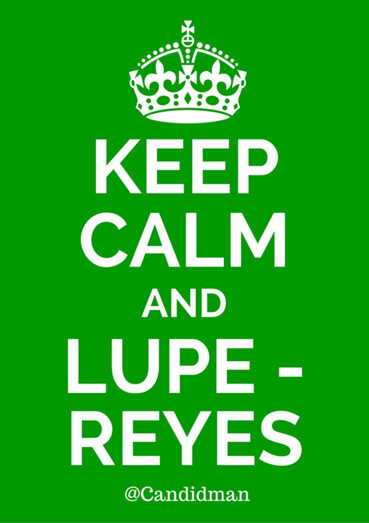 Keep Calm and Lupe Reyes. @Candidman #Humor Candidman Guadalupe Reyes @candidman