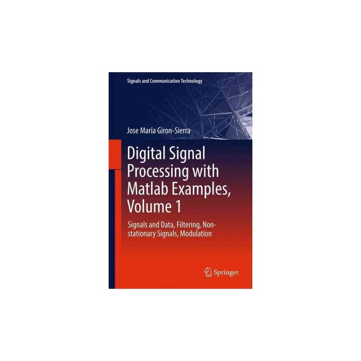 Digital Signal Processing With Matlab Examples : Signals and Data, Filtering, Non-stationary Signals,