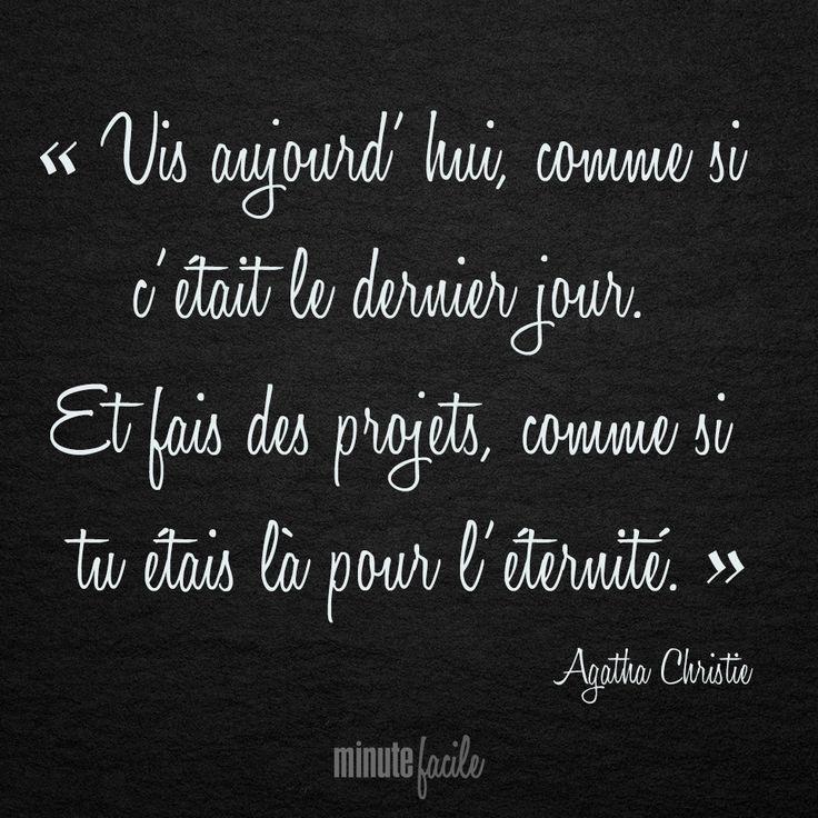 ❝ Vis aujourd'hui, comme si c'était le dernier jour. Et fais des projets, comme si tu étais là pour l'éternité. ❞ Agatha Christie #Citation #QuoteOfTheDay - Minutefacile.com