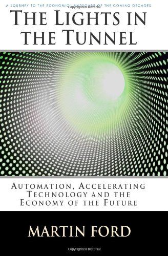 The Lights in the Tunnel: Automation, Accelerating Technology and the Economy of the Future by Martin Ford,http://www.amazon.com/dp/1448659817/ref=cm_sw_r_pi_dp_8X87sb14MK1V028T