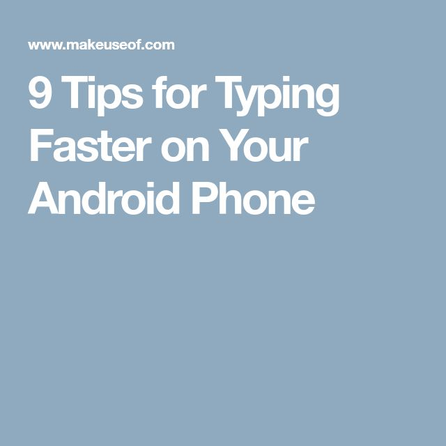 9 Tips for Typing Faster on Your Android Phone