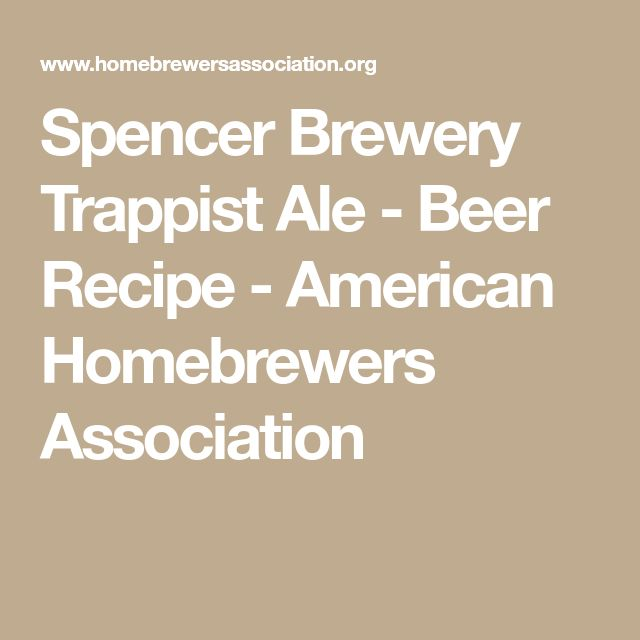 Spencer Brewery Trappist Ale - Beer Recipe - American Homebrewers Association