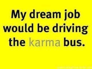 ,: Buses, Laughing, Dreams Job, Karma Bus, Dream Job, Karma Quotes, Funny, Things, True Stories
