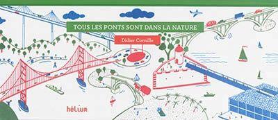 Tous les ponts sont dans la nature / Didier Cornille. Éditions Hélium (4)