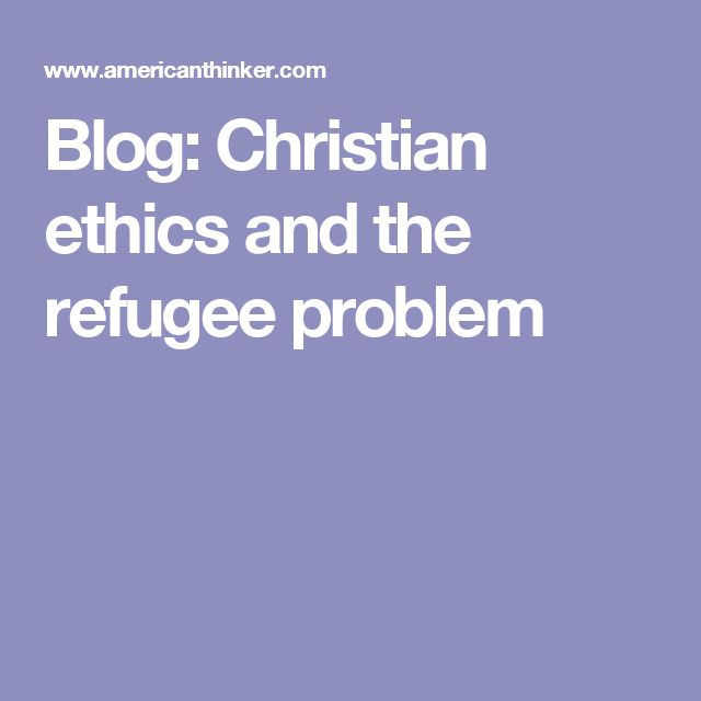 Blog: Christian ethics and the refugee problem