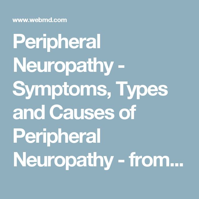 Peripheral Neuropathy - Symptoms, Types and Causes of Peripheral Neuropathy - from WebMD