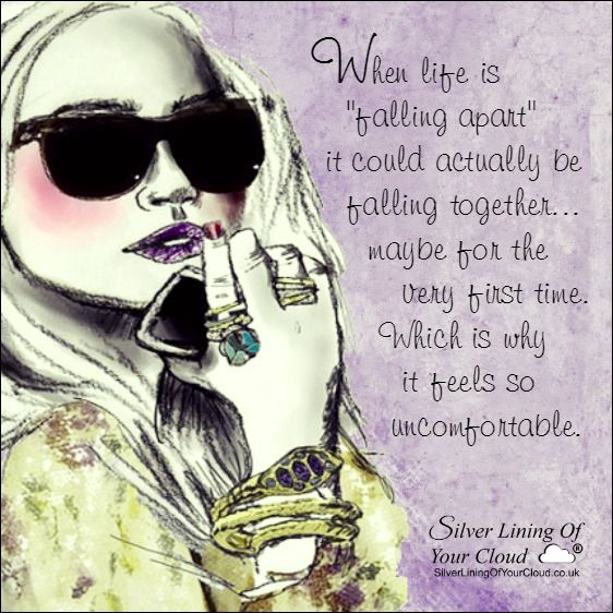 """When life is """"falling apart"""" it could actually be falling together... maybe for the very first time. Which is why it feels so uncomfortable. ..._More fantastic quotes on: https://www.facebook.com/SilverLiningOfYourCloud  _Follow my Quote Blog on: http://silverliningofyourcloud.wordpress.com/"""