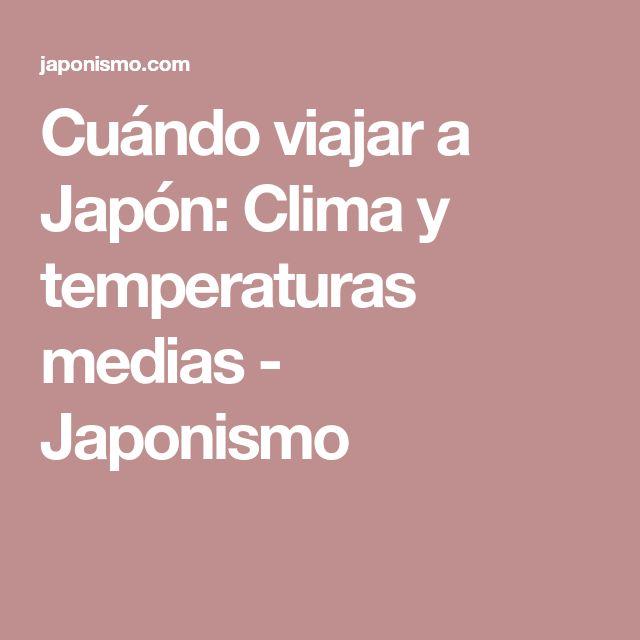 Cuándo viajar a Japón: Clima y temperaturas medias - Japonismo