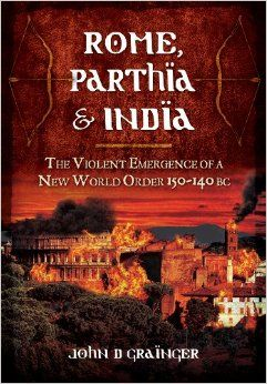 Rome, Parthia, India - John D Grainger