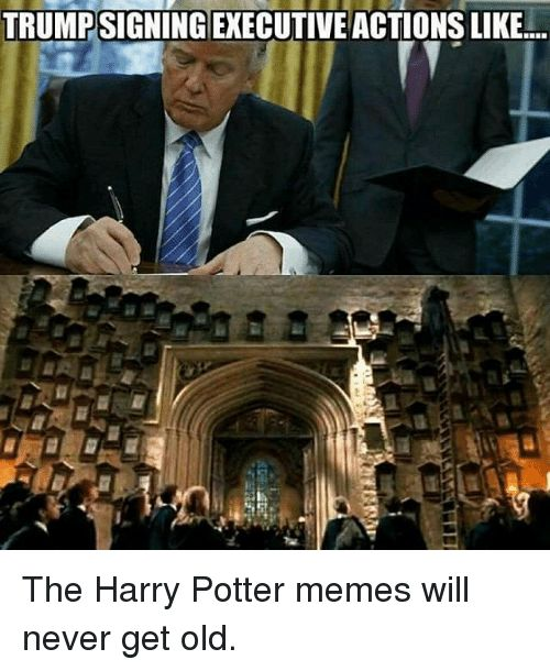 Harry Potter, Memes, and Old: TRUMPSIGNINGEXECUTIVE ACTIONSLIKE... The Harry  Potter