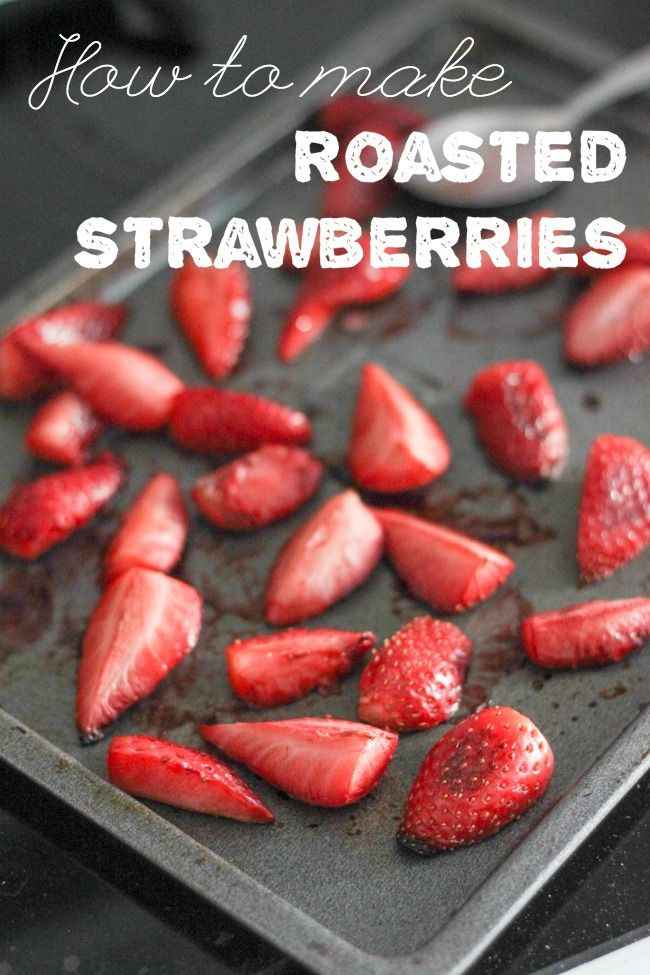 How to make roasted strawberries - and why you should want to!