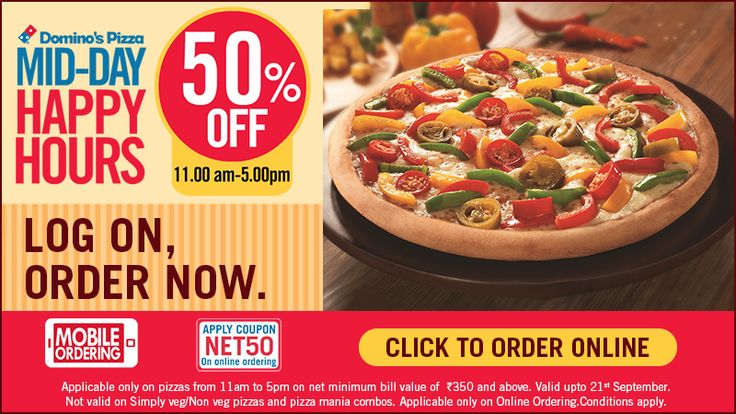 #Domino's Pizza Happy Hours - Get 50% off if you buy between 11:00am to 5:00pm.