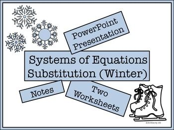 Introduce solving systems of equations using the substitution method with this bundle of goodies!  Contents: - PowerPoint Presentation  - Notes (multiple formats/options both foldable and traditional included) - Two winter themed worksheets CCSS A-REI