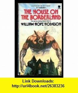 The House On The Borderland (9780722146705) William Hope Hodgson , ISBN-10: 0722146701  , ISBN-13: 978-0722146705 ,  , tutorials , pdf , ebook , torrent , downloads , rapidshare , filesonic , hotfile , megaupload , fileserve