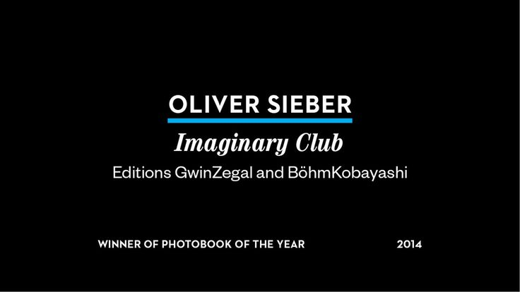 """A look at Oliver Sieber's photobook """"Imaginary Club"""", winner of the 2014 Paris Photo-Aperture Foundation PhotoBook of the Year Award."""