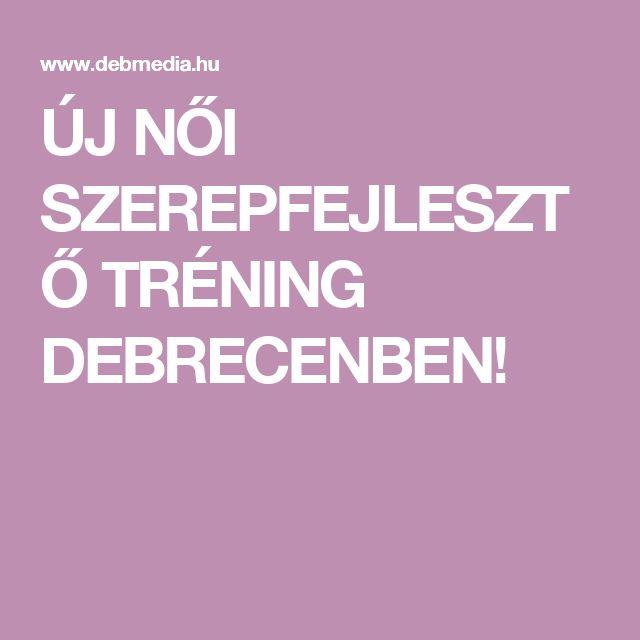 ÚJ NŐI SZEREPFEJLESZTŐ TRÉNING DEBRECENBEN!
