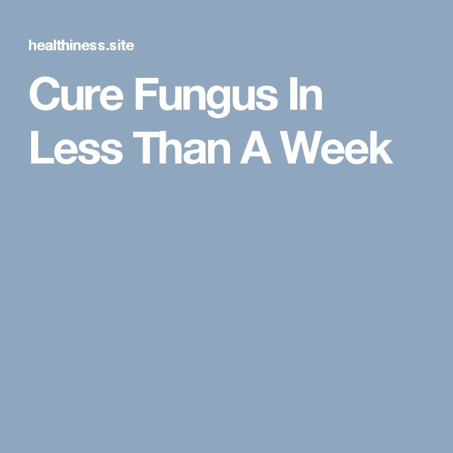Cure Fungus In Less Than A Week