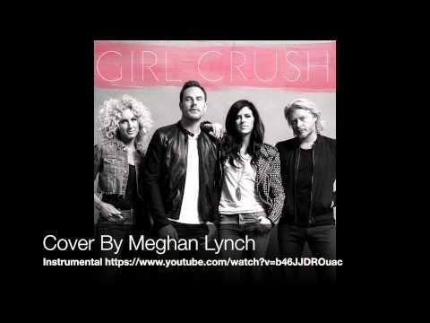Girl Crush - Little Big Town Cover by Meghan Lynch