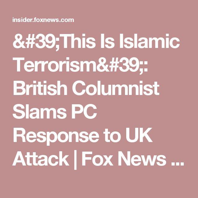 'This Is Islamic Terrorism': British Columnist Slams PC Response to UK Attack | Fox News Insider