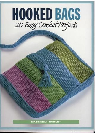 Crochet margaret hubert hooked bags 20 easy crochet projects