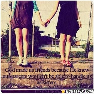 God Made Us Friends Because He Knew Our Parents