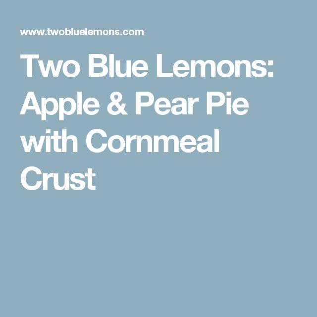 Two Blue Lemons: Apple & Pear Pie with Cornmeal Crust