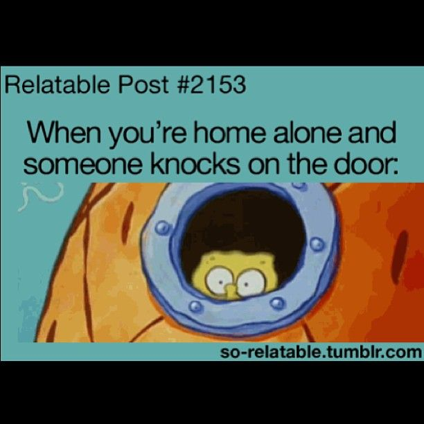 OMG YES<<<< This just happened!!! They rang the doorbell and knocked on the door and I just hid behind the wall!!!! And waited for them to leave!!! I still have no clue who it was!!!