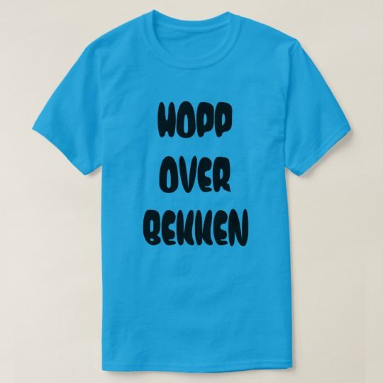 Norwegian text Jump over the stream in Norwegian T-Shirt A blue t-shirt with a text in Norwegian: hopp over bekken that can be translate to: Jump over the stream. Get this t-shirt that will give you a unique and different look