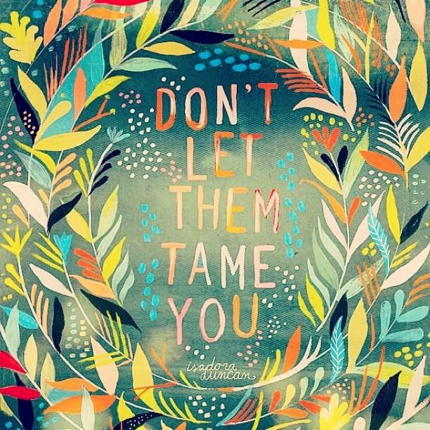 Quote and Artwork by Katie Daisy (www.KatieDaisy.com) Dig the outside design. The colors and ornamental dots would lend themselves to an awesome tattoo.                                                                                                                                                      More