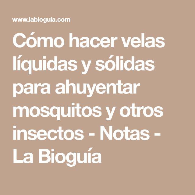 Cómo hacer velas líquidas y sólidas para ahuyentar mosquitos y otros insectos - Notas - La Bioguía