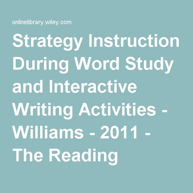 Strategy Instruction During Word Study and Interactive Writing Activities - Williams - 2011 - The Reading Teacher - Wiley Online Library