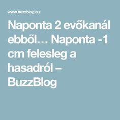 Naponta 2 evőkanál ebből… Naponta -1 cm felesleg a hasadról – BuzzBlog
