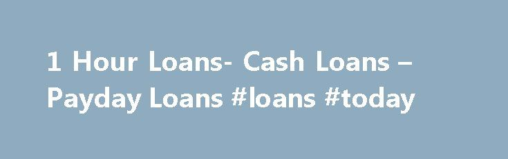 1 Hour Loans- Cash Loans – Payday Loans #loans #today http://loan-credit.nef2.com/1-hour-loans-cash-loans-payday-loans-loans-today/  #1 hour loans # 1 Hour Loans 1 hour loans are perfect solution for those who are in need of cash help fast within an hour. Whether you need to pay off pending bills, due rent or need to meet certain expenditures immediately, at 1 Hour Fast Cash we are here to help you get rid of them in a hassle free way. Apply with us right away! At 1 Hour Fast Cash we do not…