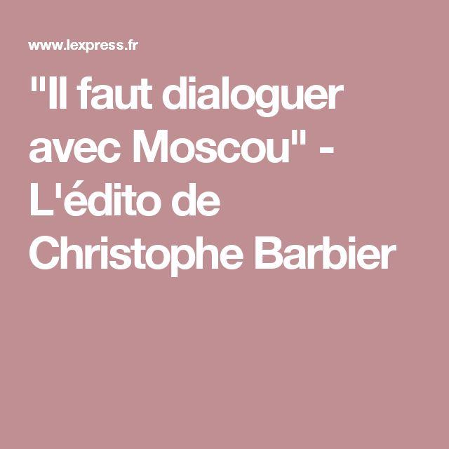 """""""Il faut dialoguer avec Moscou"""" - L'édito de Christophe Barbier"""