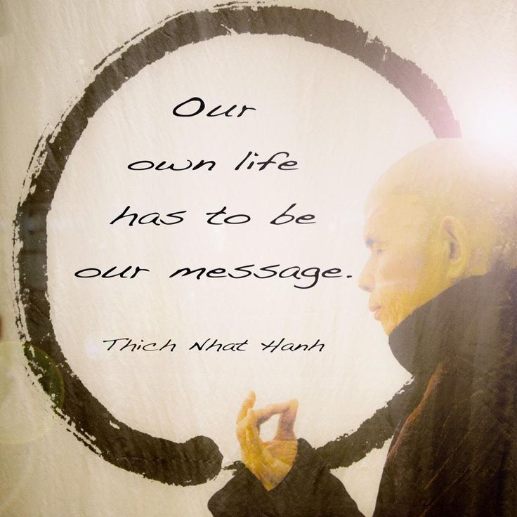 Our own life has to be our message — Thich Nhat Hanh