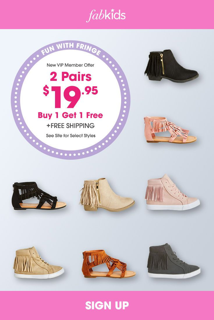 New shoes are in! Get super cute styles for girls and boys at prices you'll love. Become a FabKids VIP Member today to get great deals like our Buy 1 Pair, Get 1 FREE offer. Limited Time Only.