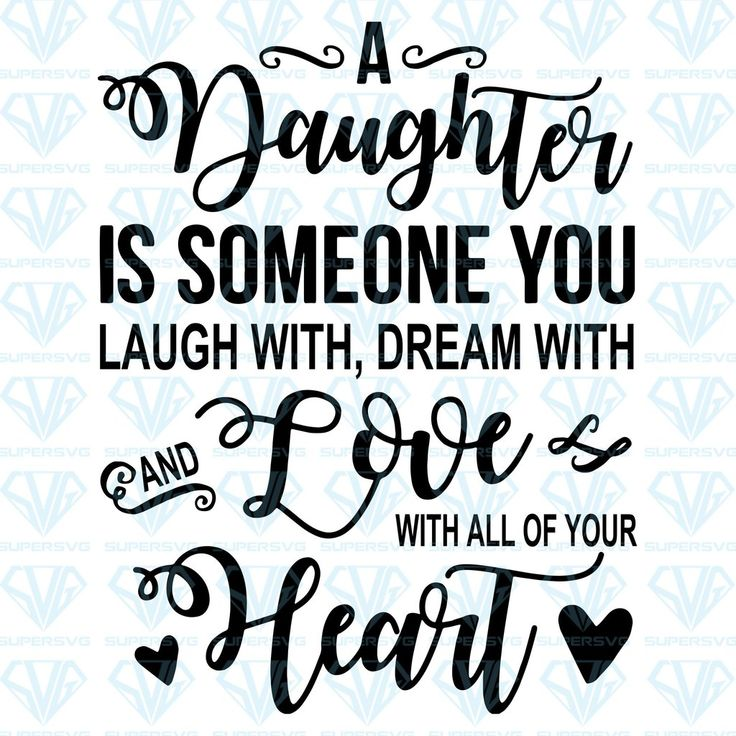 Download A Daughter Is Someone You Laugh With, Dream With And Love ...